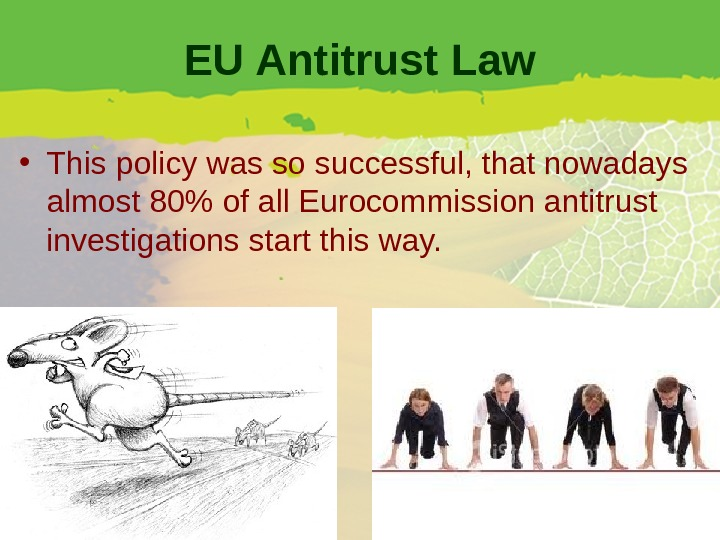 EU Antitrust Law • This policy was so successful, that nowadays almost 80 of all Eurocommission