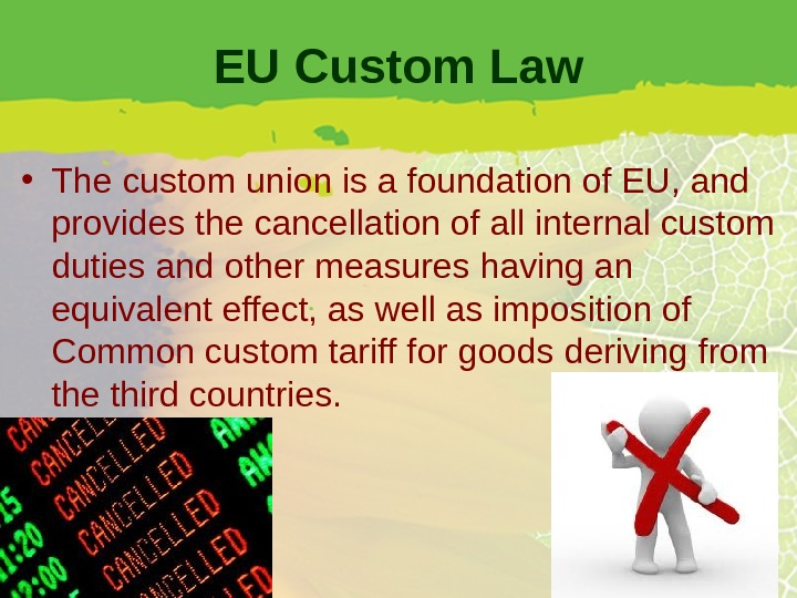 EU Custom Law • The custom union is a foundation of EU, and provides the cancellation