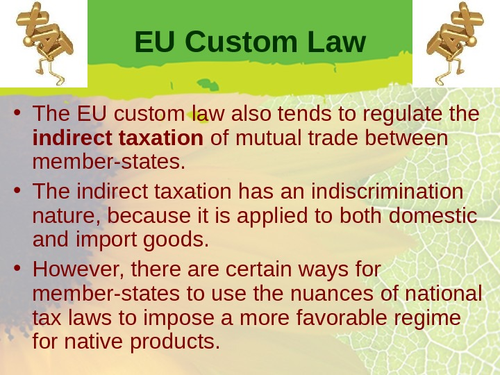 EU Custom Law • The EU custom law also tends to regulate the indirect taxation of