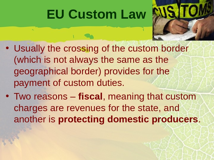 EU Custom Law • Usually the crossing of the custom border (which is not always the