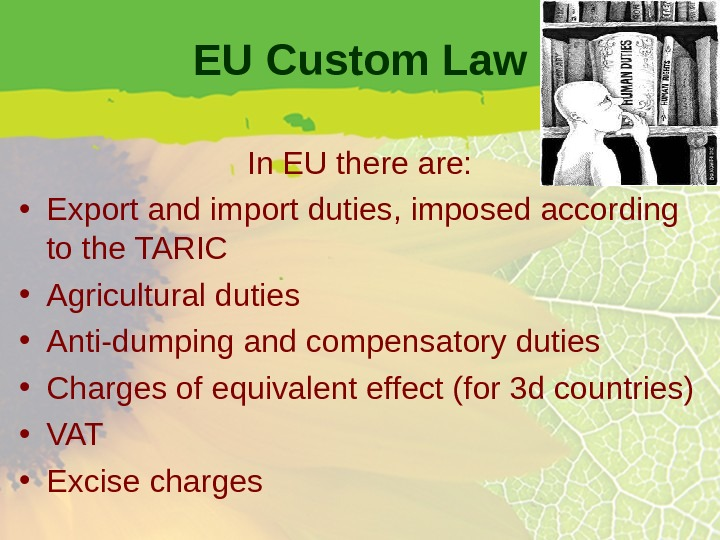 EU Custom Law In EU there are:  • Export and import duties, imposed according to