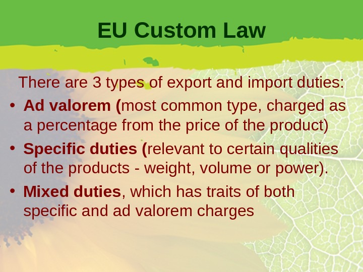 EU Custom Law There are 3 types of export and import duties:  • Ad valorem