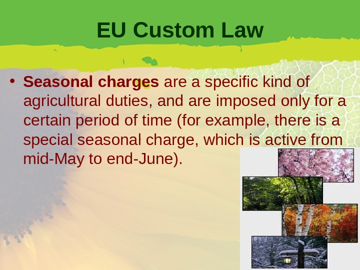 EU Custom Law • Seasonal charges are a specific kind of agricultural duties, and are imposed