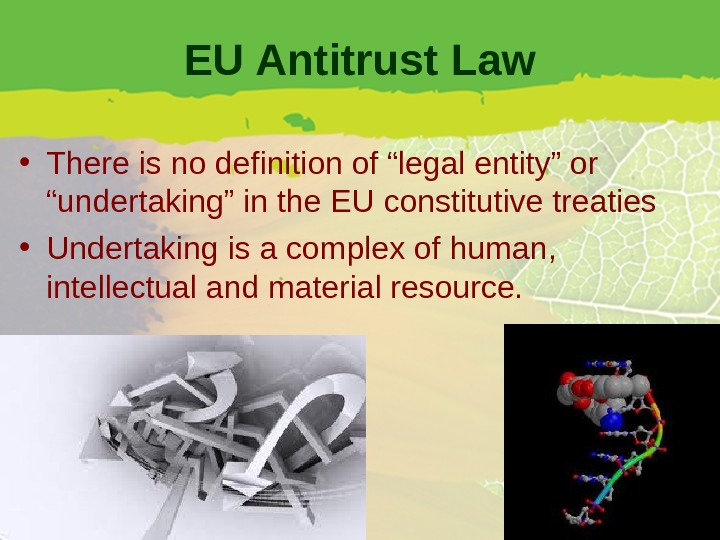 "EU Antitrust Law • There is no definition of ""legal entity"" or ""undertaking"" in the EU"