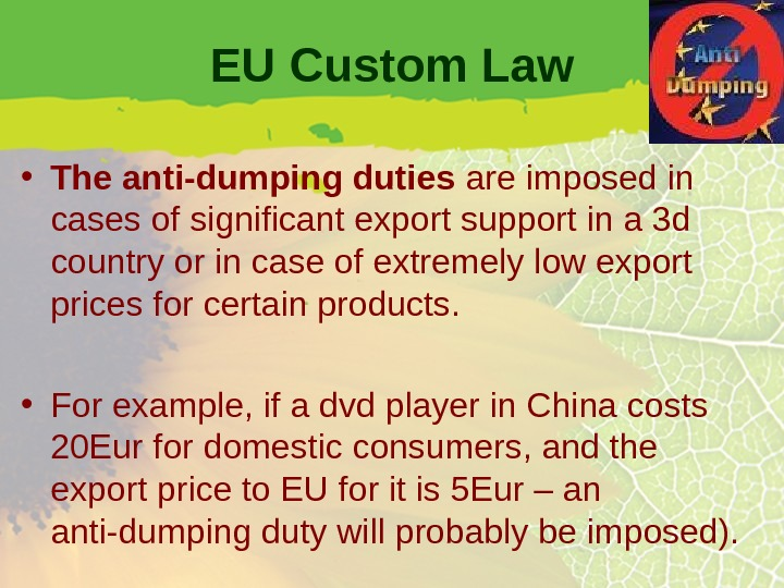 EU Custom Law • The anti-dumping duties are imposed in cases of significant export support in