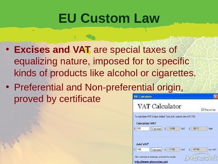 EU Custom Law • Excises and VAT are special taxes of equalizing nature, imposed for to