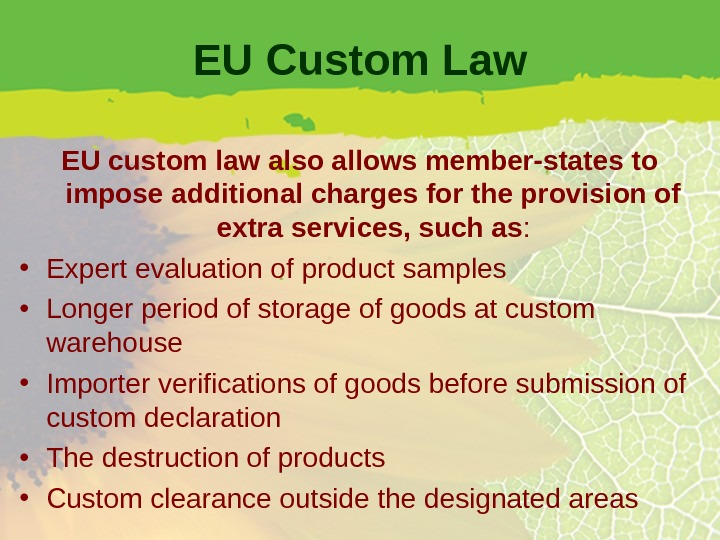 EU Custom Law EU custom law also allows member-states to impose additional charges for the provision