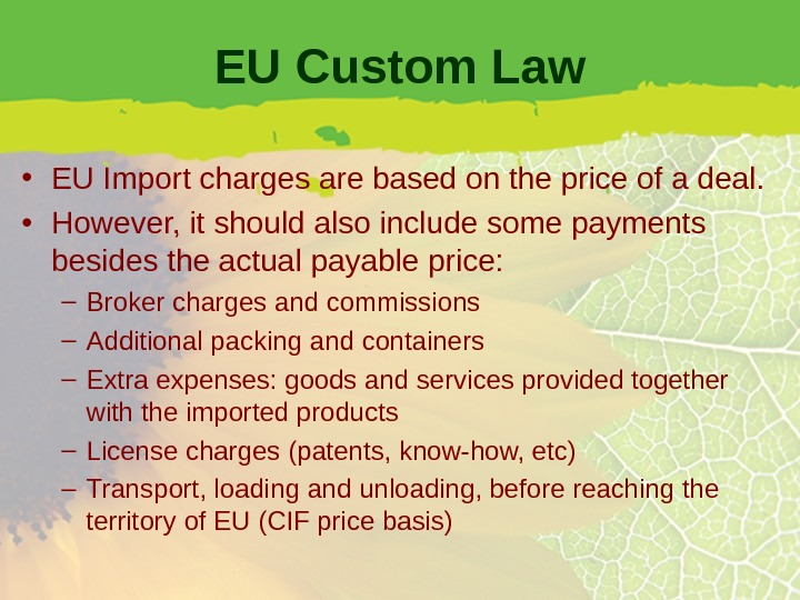 EU Custom Law • EU Import charges are based on the price of a deal.