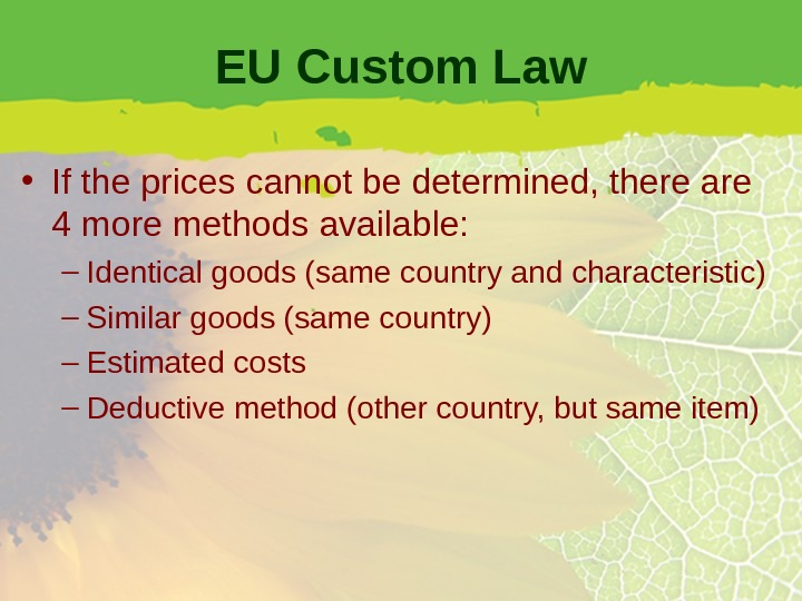 EU Custom Law • If the prices cannot be determined, there are 4 more methods available: