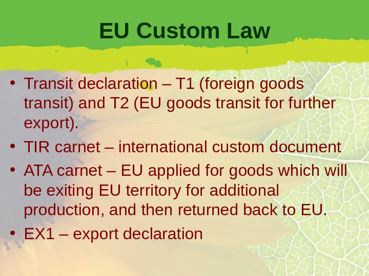 EU Custom Law • Transit declaration – T 1 (foreign goods transit) and T 2 (EU