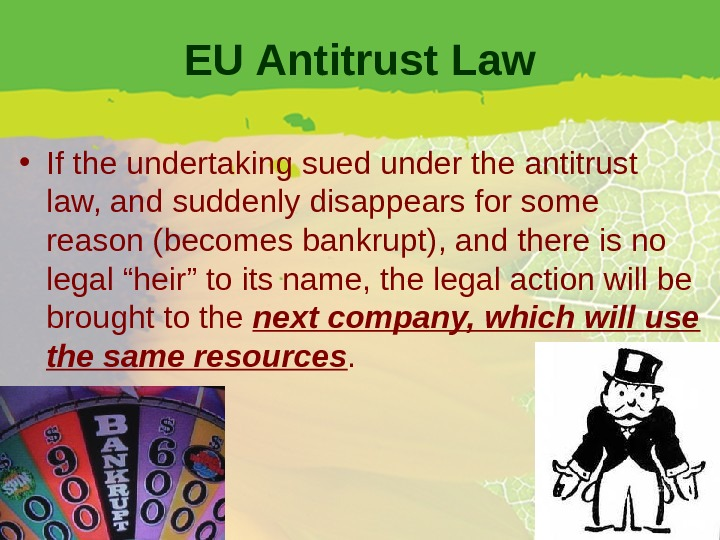 EU Antitrust Law • If the undertaking sued under the antitrust law, and suddenly disappears for