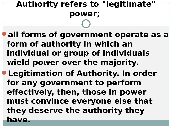 Authority  refers to legitimate power;  all forms of government operate as a form of