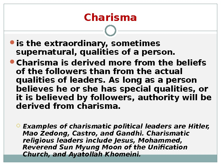 Charisma is the extraordinary, sometimes supernatural, qualities of a person.  Charisma is derived more from