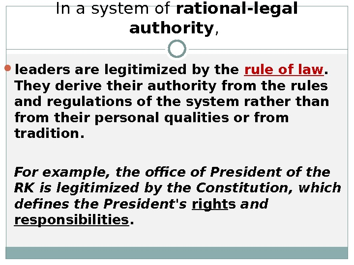 In a system of rational-legal authority ,  leaders are legitimized by the rule of law.