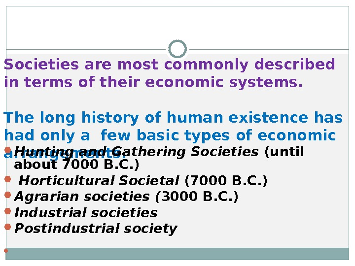 Societies are most commonly described in terms of their economic systems. The long history of