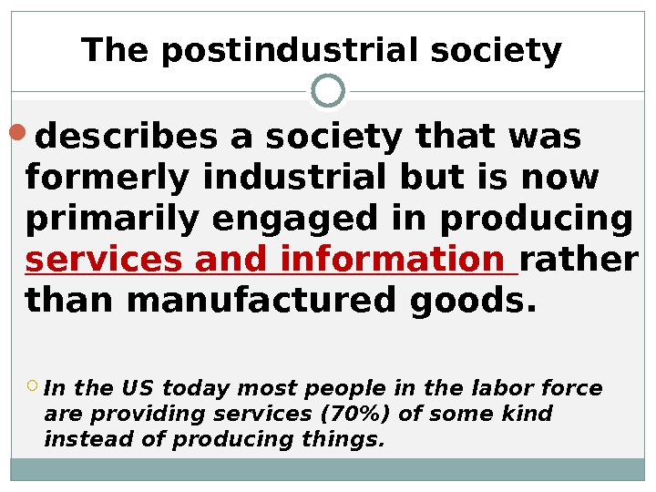 The postindustrial society  describes a society that was formerly industrial but is now primarily engaged