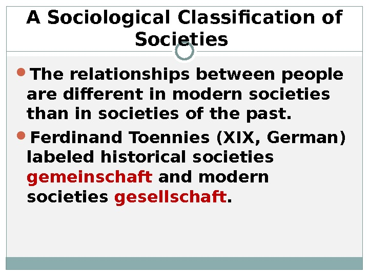 A Sociological Classification of Societies  The relationships between people are different in modern societies than