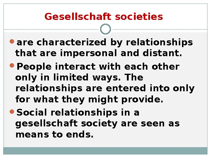 Gesellschaft societies  are characterized by relationships that are impersonal and distant.  People interact with
