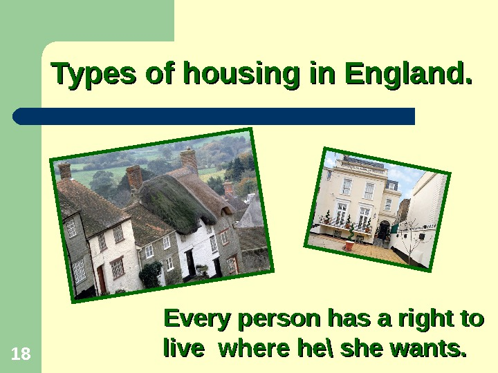 18 Types of housing in England. . Every person has a right to live where