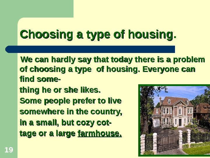19  Choosing a type of housing.   We can hardly say that today there