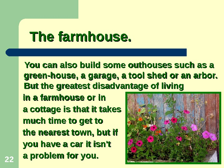 22 The farmhouse.   You can also build some outhouses such as a green-house, a