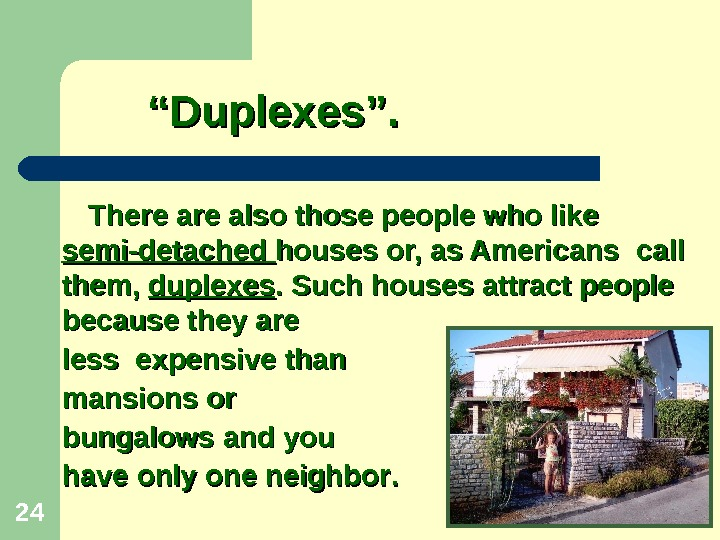 "24 """" Duplexes"".    There are also those people who like   semi-detached"