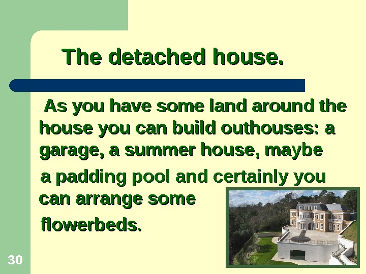 30   As you have some land around the house you can build outhouses: a