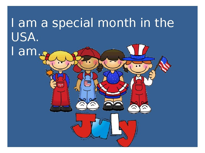 I am a special month in the USA.  I am. . .