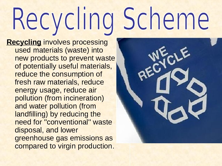 Recycling involves processing used materials (waste) into new products to prevent waste of potentially