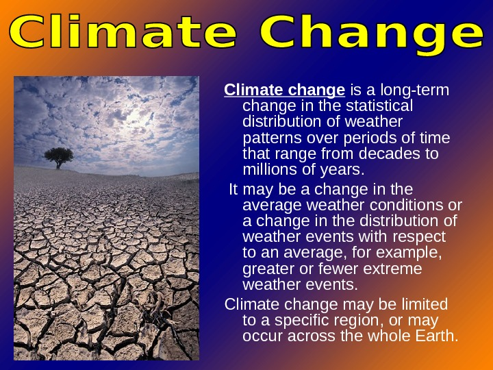 Climate change is a long-term change in the statistical  distribution of weather patterns