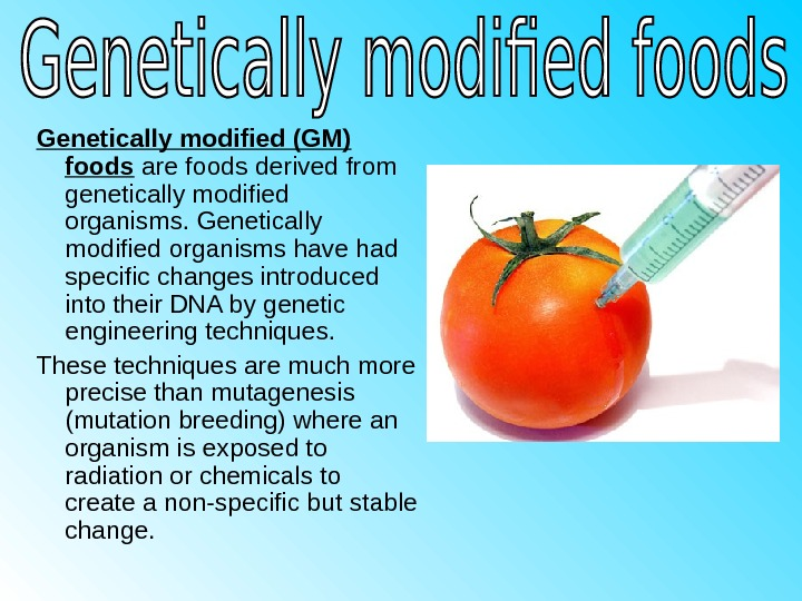 Genetically modified (GM)  foods are foods derived from genetically modified organisms. Genetically modified