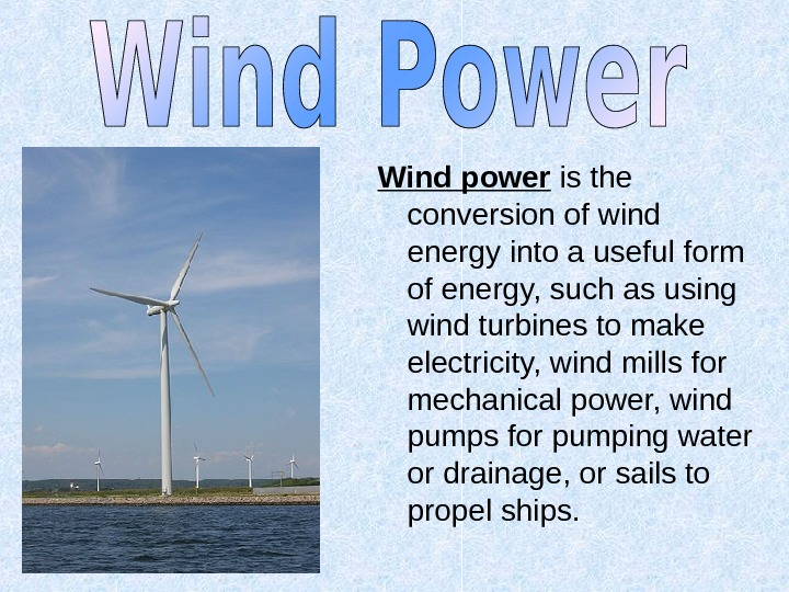 Wind power is the conversion of wind energy into a useful form of energy,