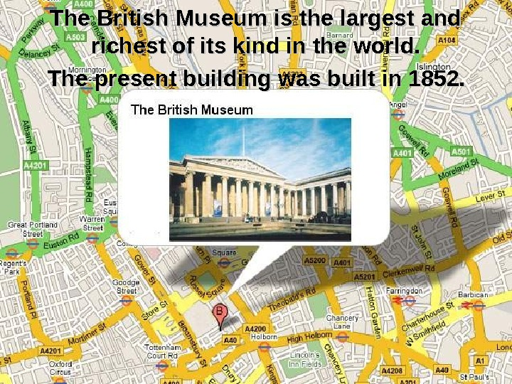 The British Museum is the largest and richest of its kind in the world.  The