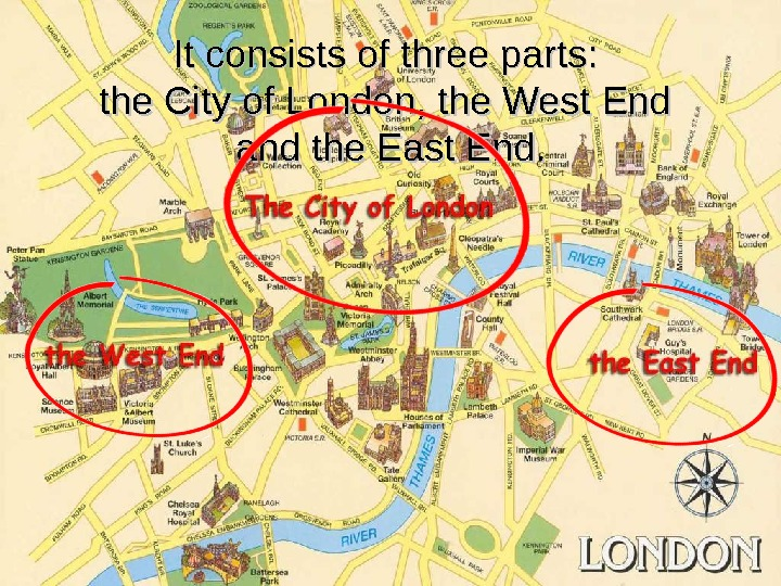 It consists of three parts:  the City of London, the West End and the East