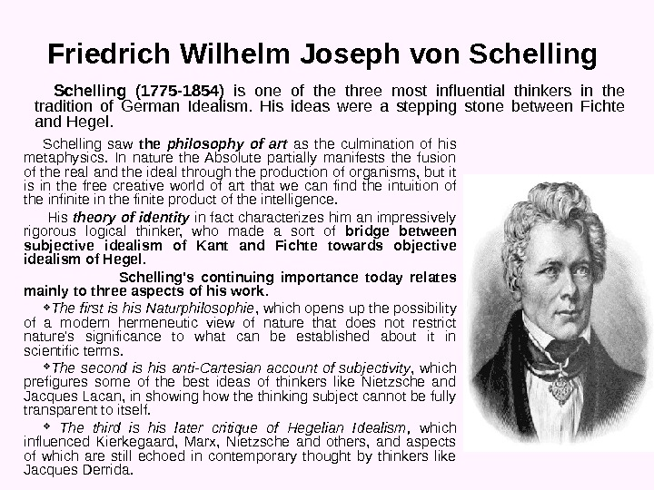 Friedrich Wilhelm Joseph von Schelling saw the philosophy of art as the culmination of his metaphysics.