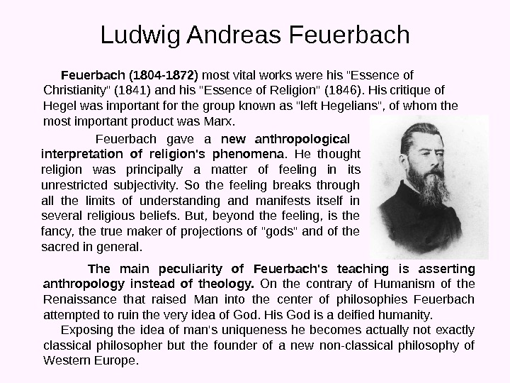 Ludwig Andreas Feuerbach gave a new anthropological  interpretation of religion's phenomena.  He thought religion