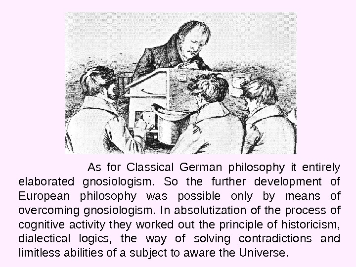 As for Classical German philosophy it entirely elaborated gnosiologism.  So the