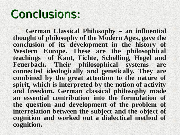 Conclusions:     German Classical Philosophy – an influential thought of philosophy of the