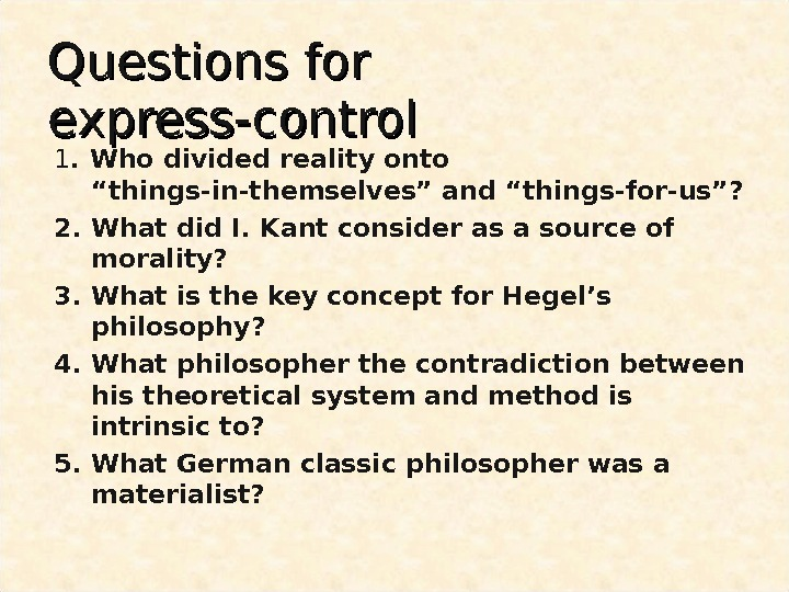 "Questions for express-control 1. Who divided reality onto ""things-in-themselves"" and ""things-for-us""? 2. What did I. Kant"