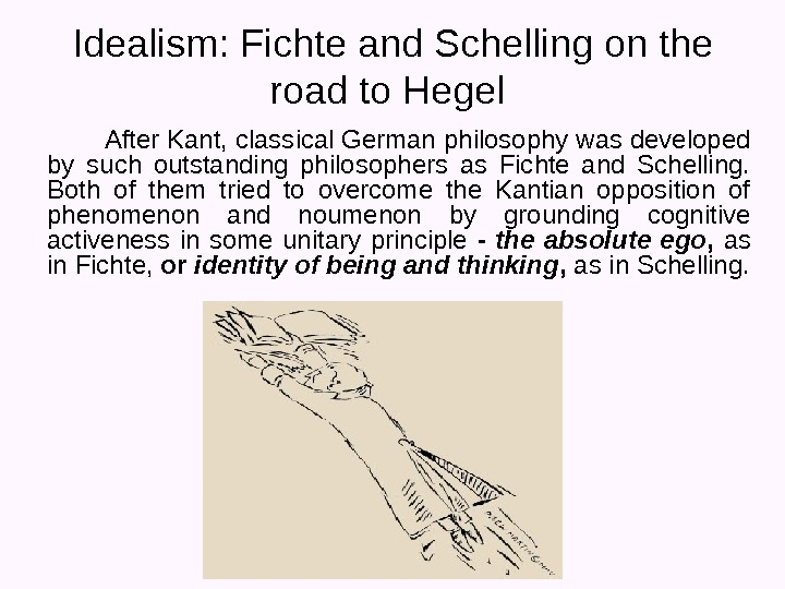 Idealism:  Fichte and Schelling on the road to Hegel   After Kant, classical German