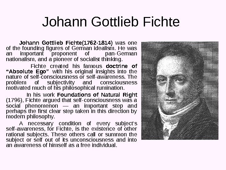 Johann Gottlieb Fichte(1762 -1814)  was one of the founding figures of German idealism.  He