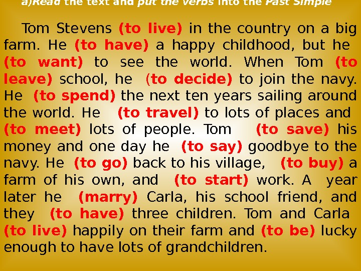 a) Read the text and put the verbs into the Past Simple Tom Stevens (to live)