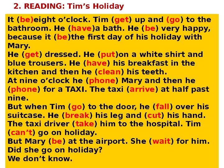 2. READING: Tim's Holiday It ( be) eight o'clock. Tim ( get ) up and (go