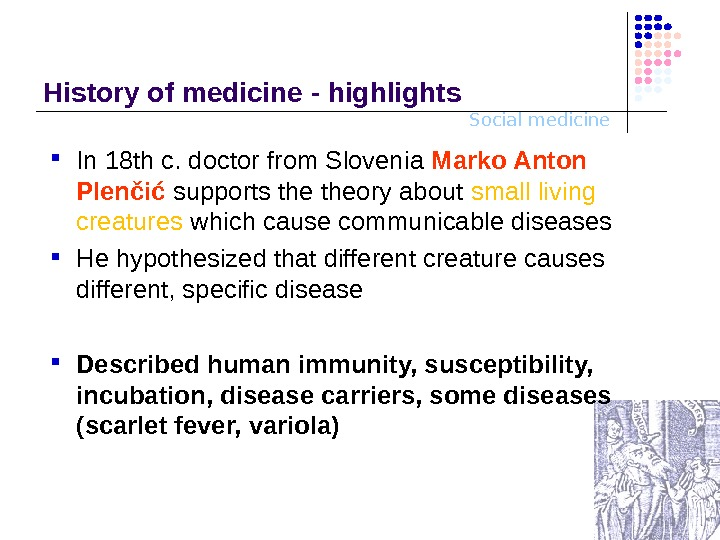 Social medicine. History o f medicine - highlights In 18 th c. doctor from Slovenia Marko