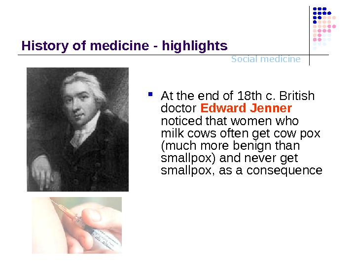 Social medicine. History o f medicine - highlights At the end of 18 th c. British