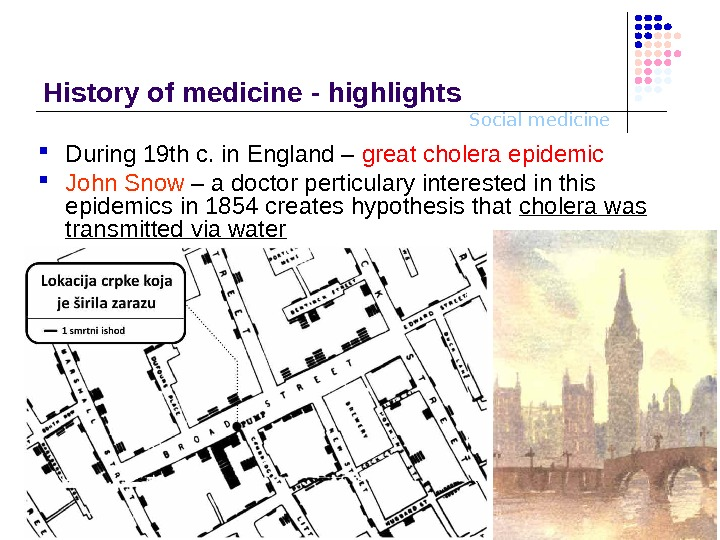 Social medicine. History o f medicine - highlights During 19 th c. in England – great