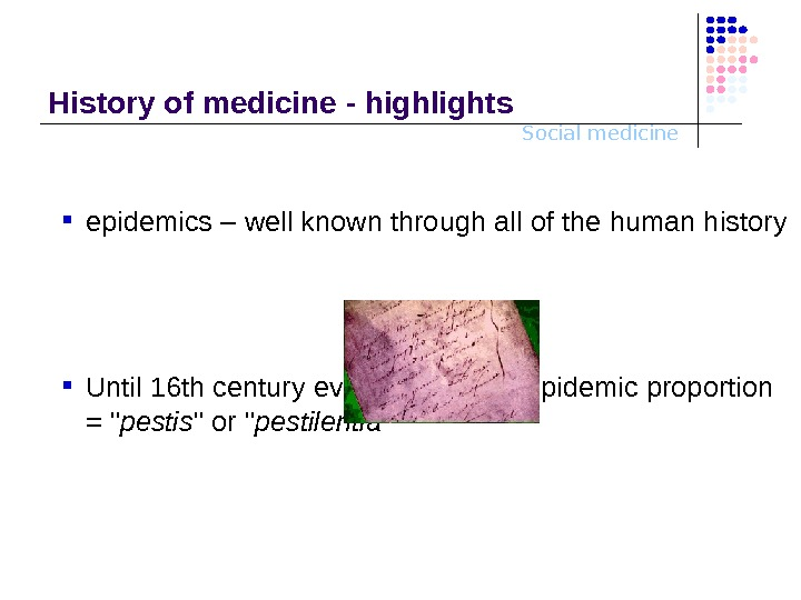 Social medicine. History o f medicine - highlights e pidemi cs  – well known through