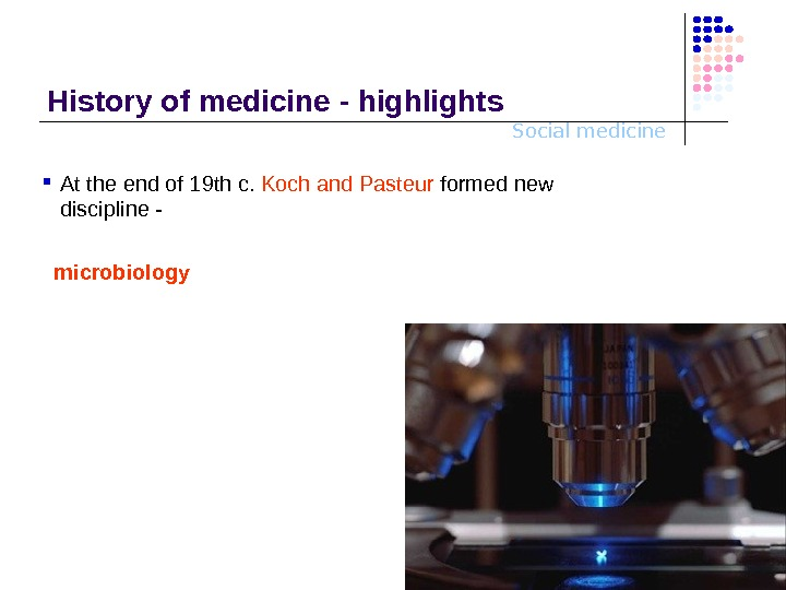 Social medicine. History o f medicine - highlights At the end of 19 th c.