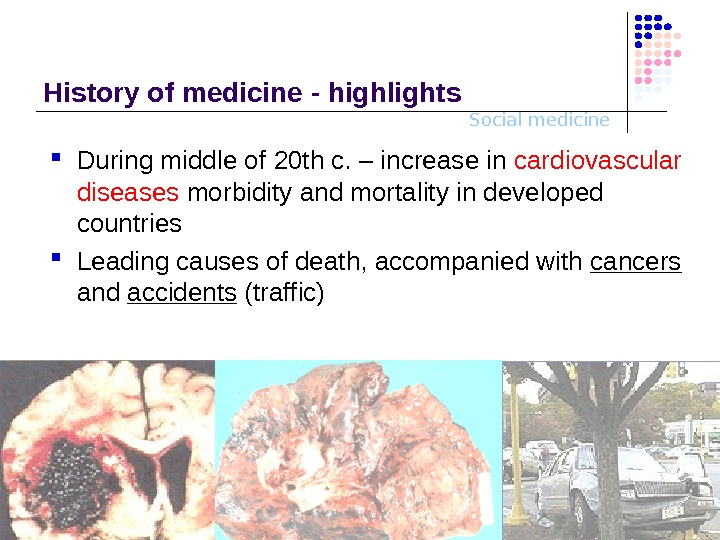 Social medicine. History o f medicine - highlights During middle of 20 th c.  –