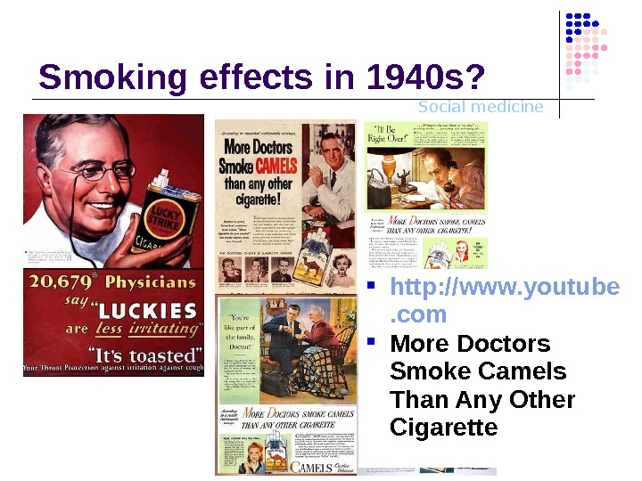 Social medicine. Smoking effects in 1940 s?  http: //www. youtube. com More Doctors Smoke Camels